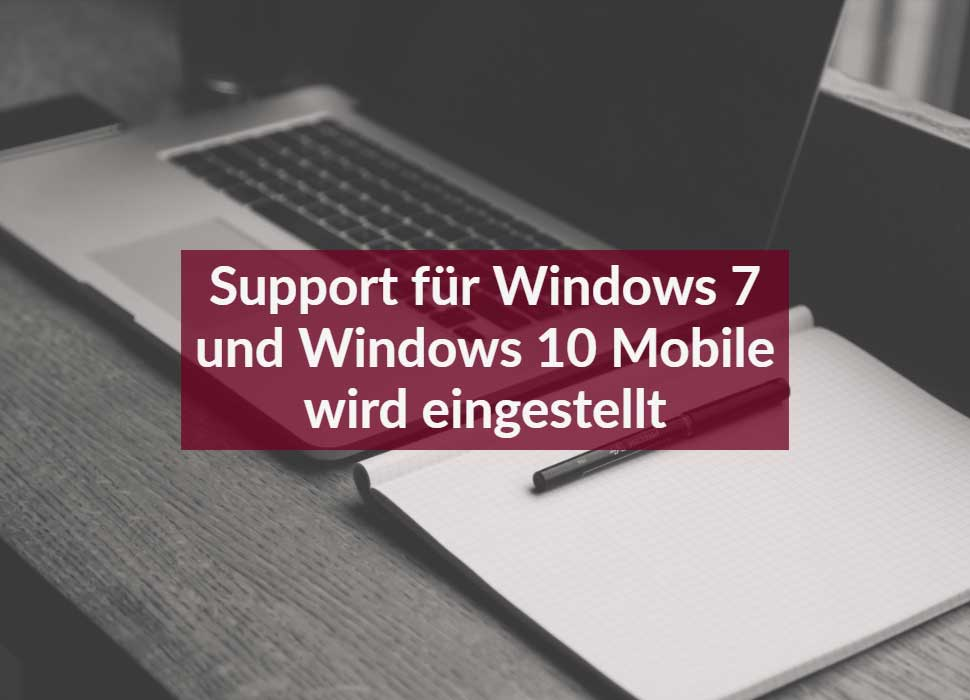 Support für Windows 7 und Windows 10 Mobile wird eingestellt