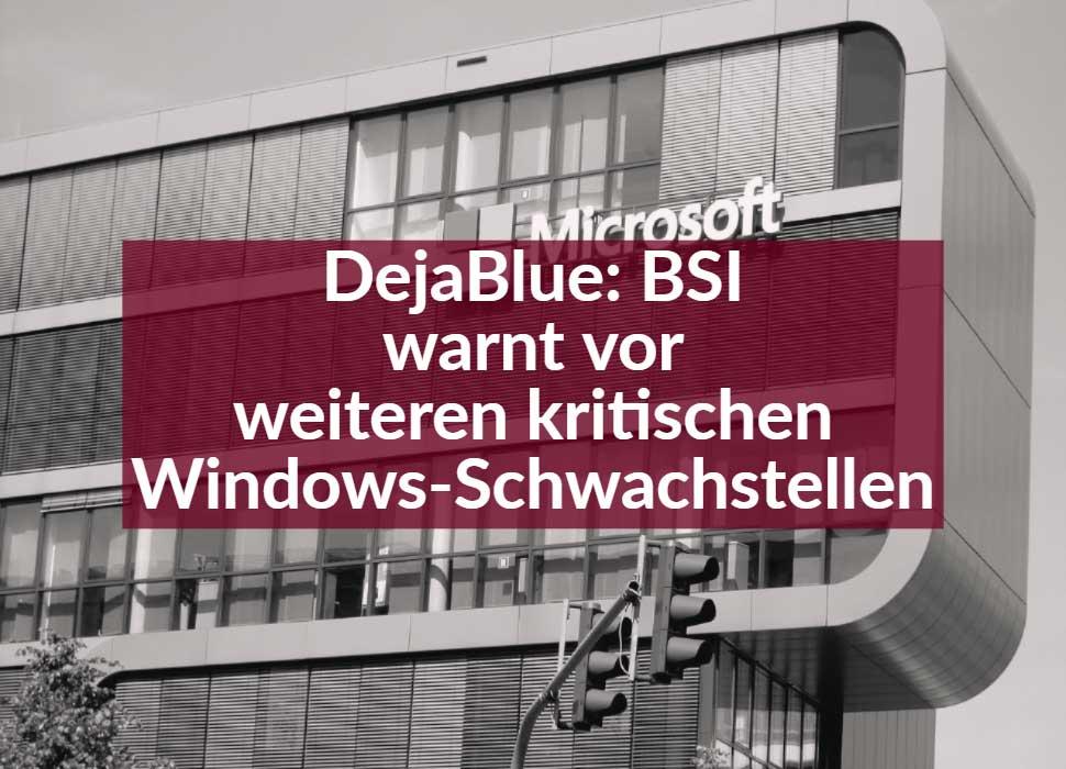 DejaBlue: BSI warnt vor weiteren kritischen Windows-Schwachstellen