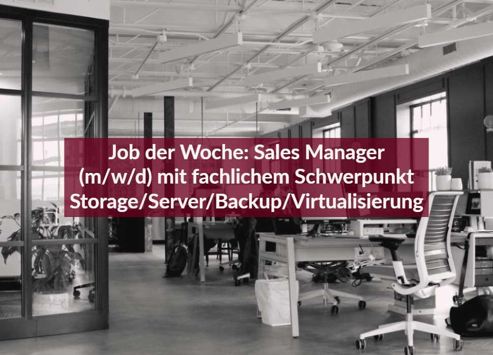 Job der Woche: Sales Manager (m/w/d) mit fachlichem Schwerpunkt Storage/Server/Backup/Virtualisierung