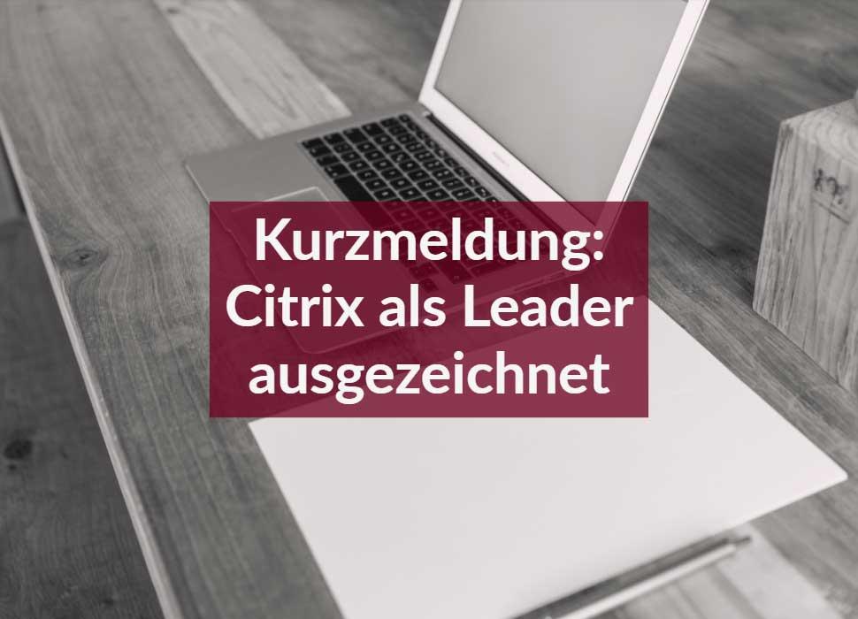 Kurzmeldung: Citrix als Leader ausgezeichnet