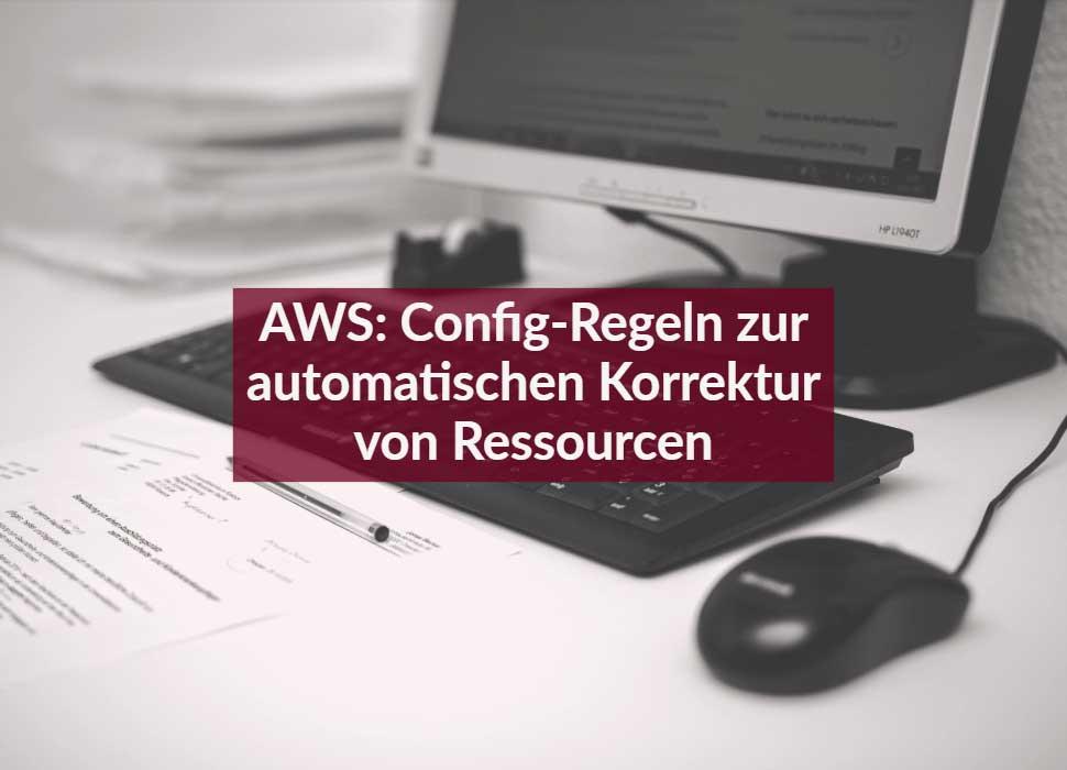 AWS: Config-Regeln zur automatischen Korrektur von Ressourcen