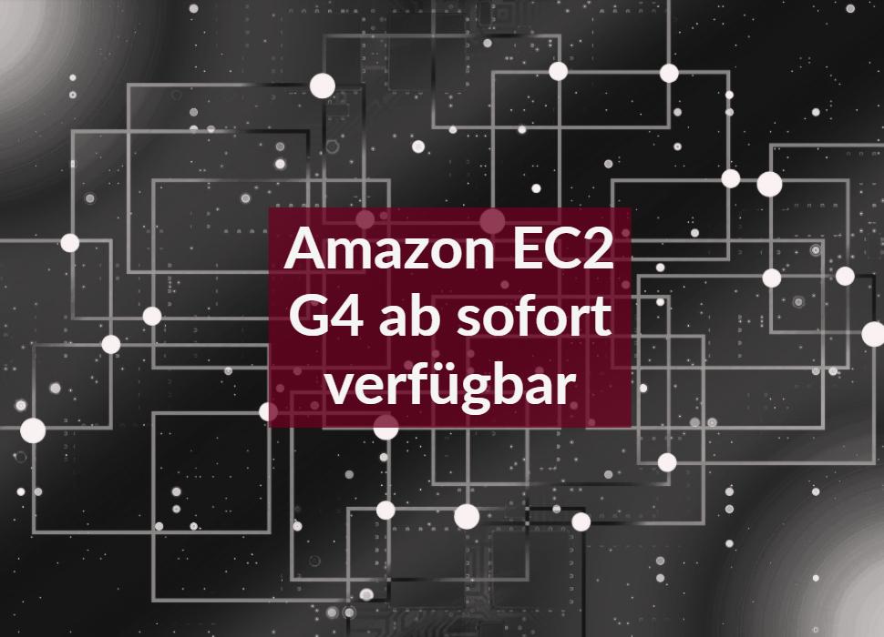 Amazon EC2 G4 ab sofort verfügbar