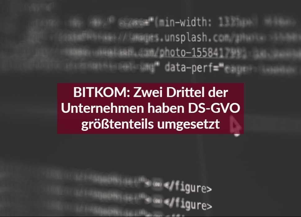 BITKOM: Zwei Drittel der Unternehmen haben DS-GVO größtenteils umgesetzt