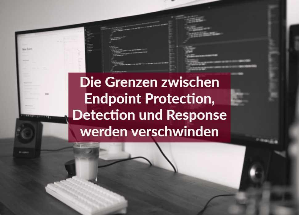 Die Grenzen zwischen Endpoint Protection, Detection und Response werden verschwinden