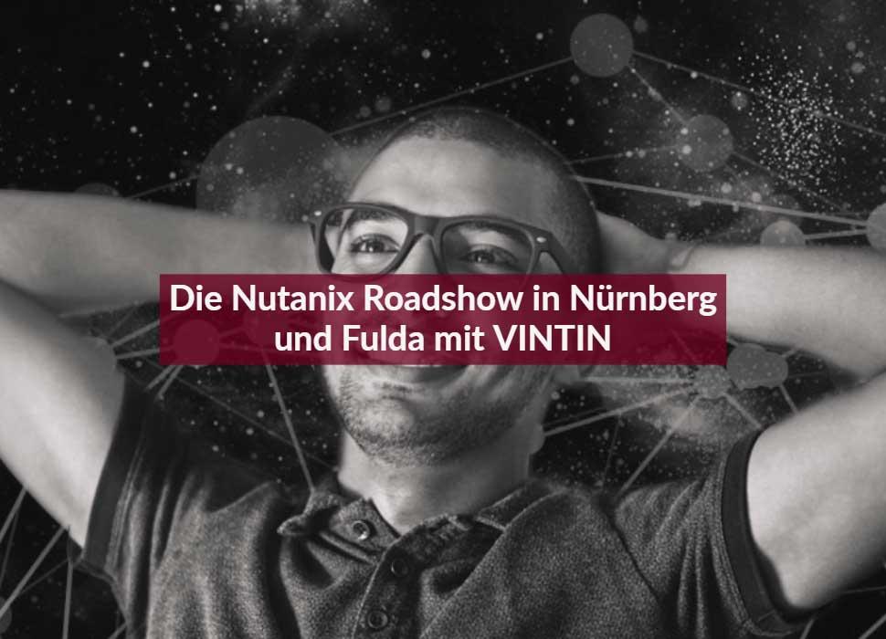 Die Nutanix Roadshow in Nürnberg und Fulda mit VINTIN