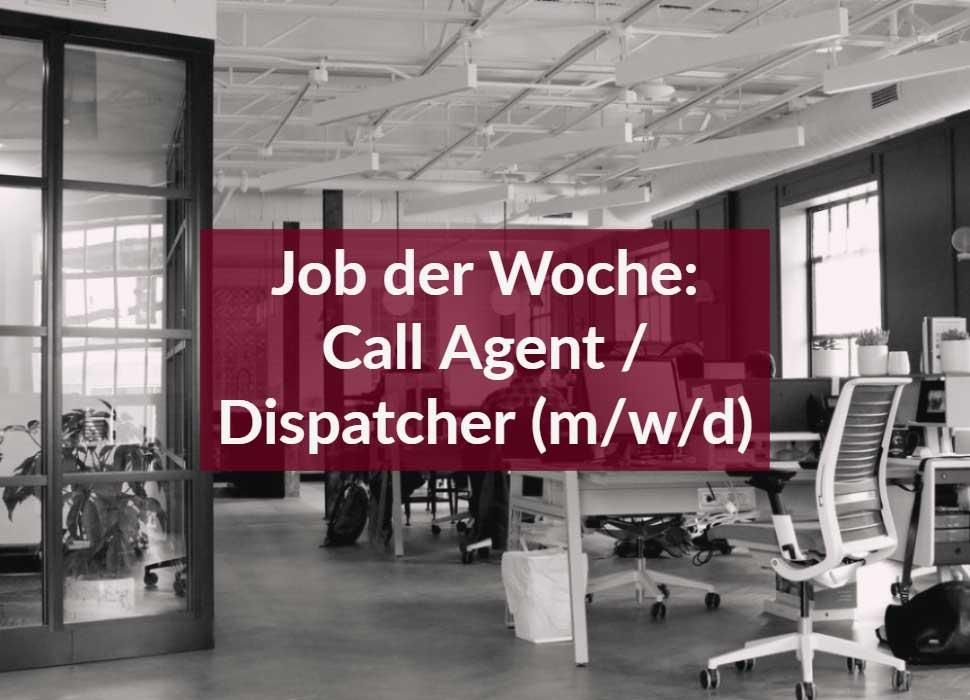 Job der Woche: Call Agent / Dispatcher (m/w/d)