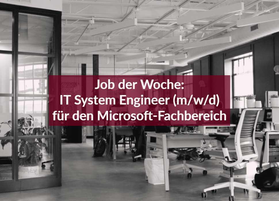 Job der Woche: IT System Engineer (m/w/d) für den Microsoft-Fachbereich