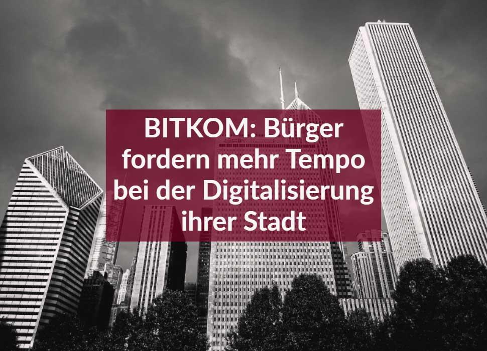 BITKOM: Bürger fordern mehr Tempo bei der Digitalisierung ihrer Stadt