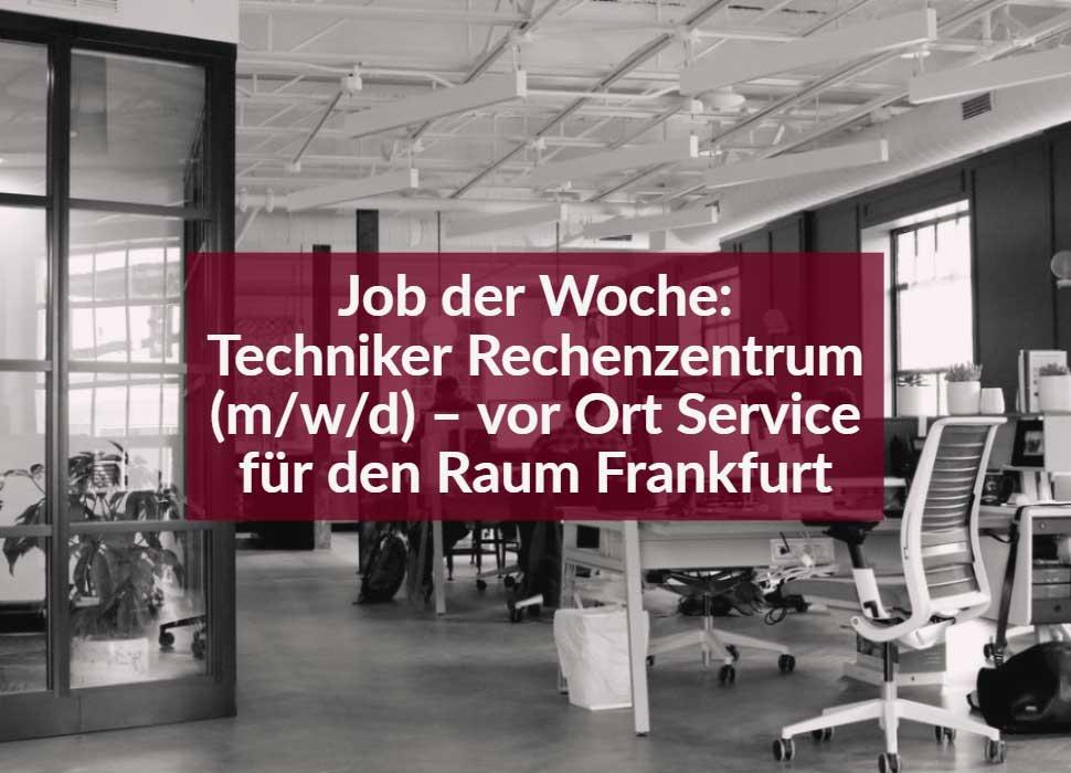 Job der Woche: Techniker Rechenzentrum (m/w/d) – vor Ort Service für den Raum Frankfurt