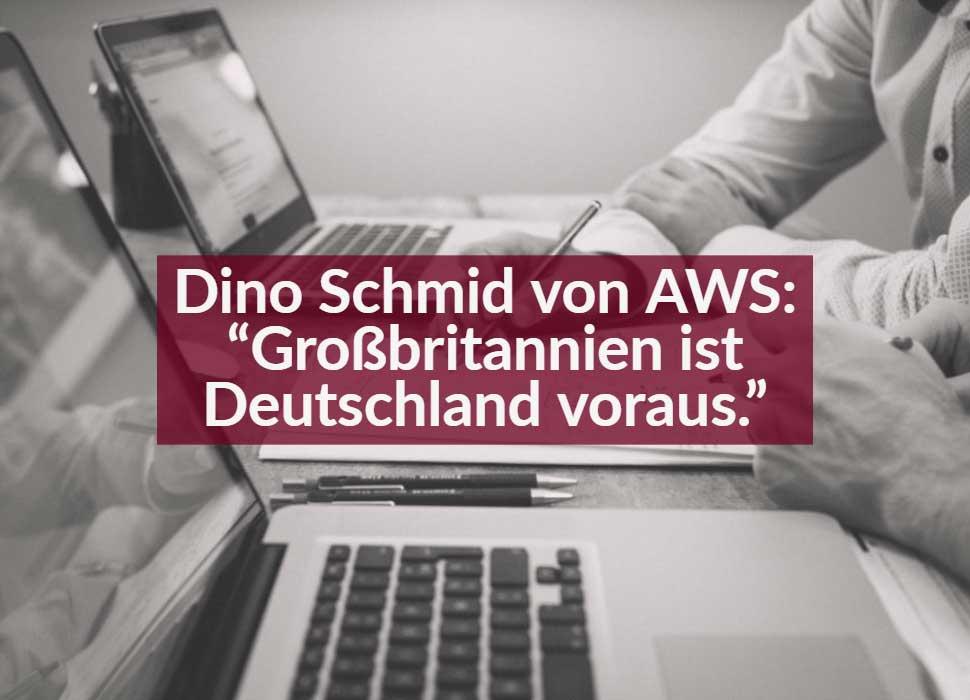 """Dino Schmid von AWS: """"Großbritannien ist Deutschland voraus."""""""