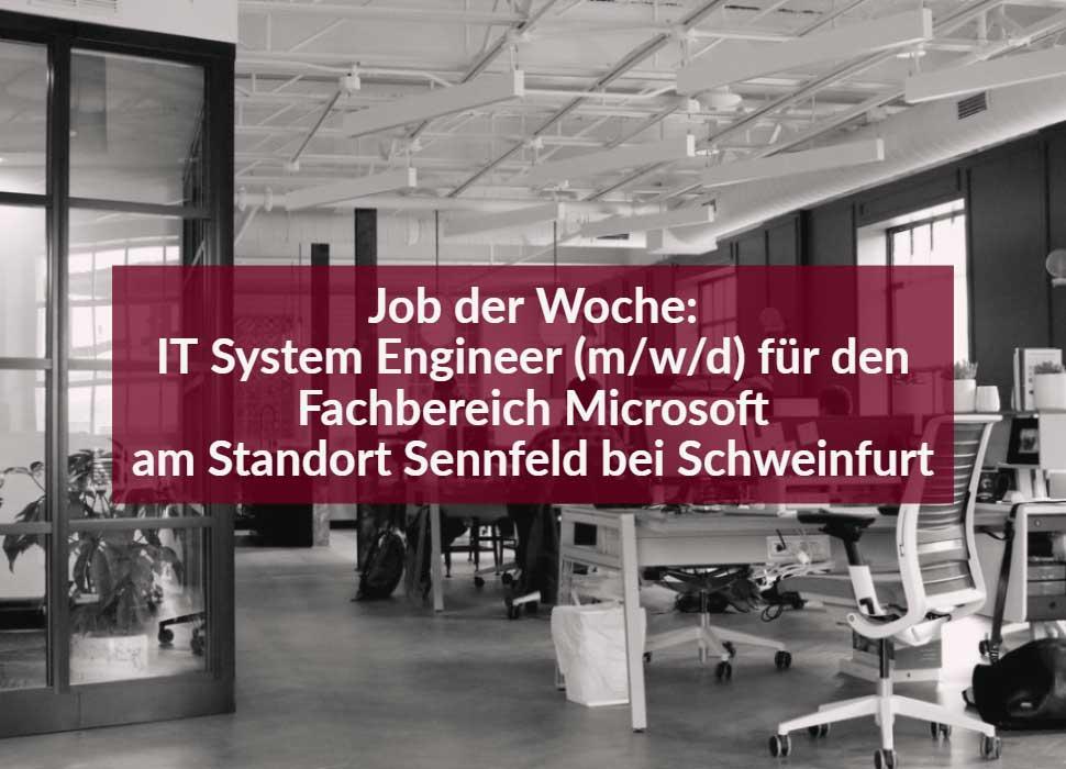Job der Woche: IT System Engineer (m/w/d) für den Fachbereich Microsoft - am Standort Sennfeld bei Schweinfurt