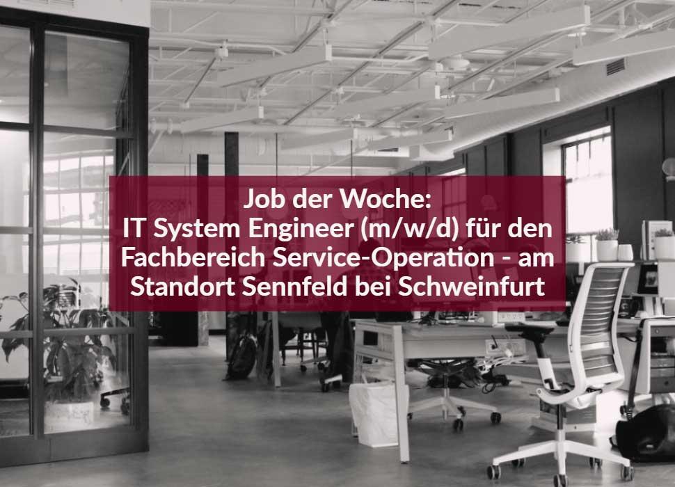 Job der Woche: IT System Engineer (m/w/d) für den Fachbereich Service-Operation - am Standort Sennfeld bei Schweinfurt
