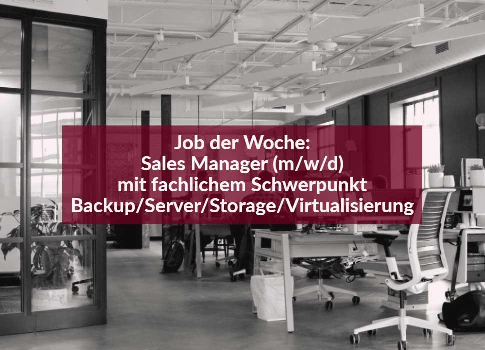 Job der Woche: Sales Manager (m/w/d) mit fachlichem Schwerpunkt Backup/Server/Storage/Virtualisierung