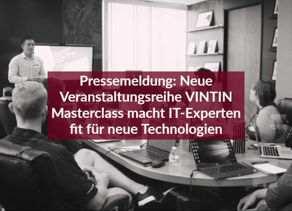 Pressemeldung: Neue Veranstaltungsreihe VINTIN Masterclass macht IT-Experten fit für neue Technologien