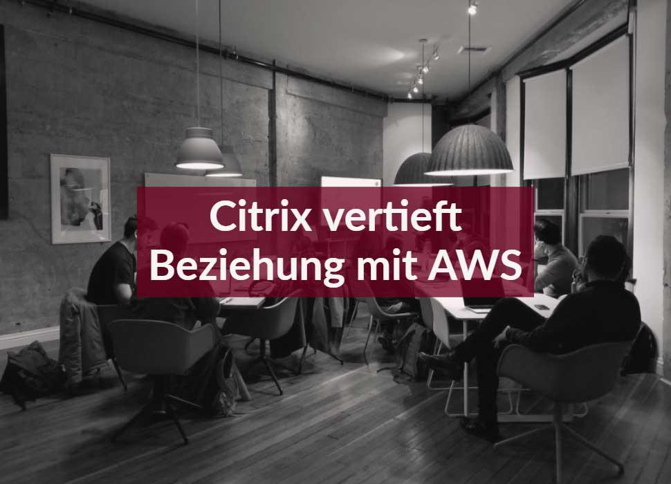 Citrix vertieft Beziehung mit AWS