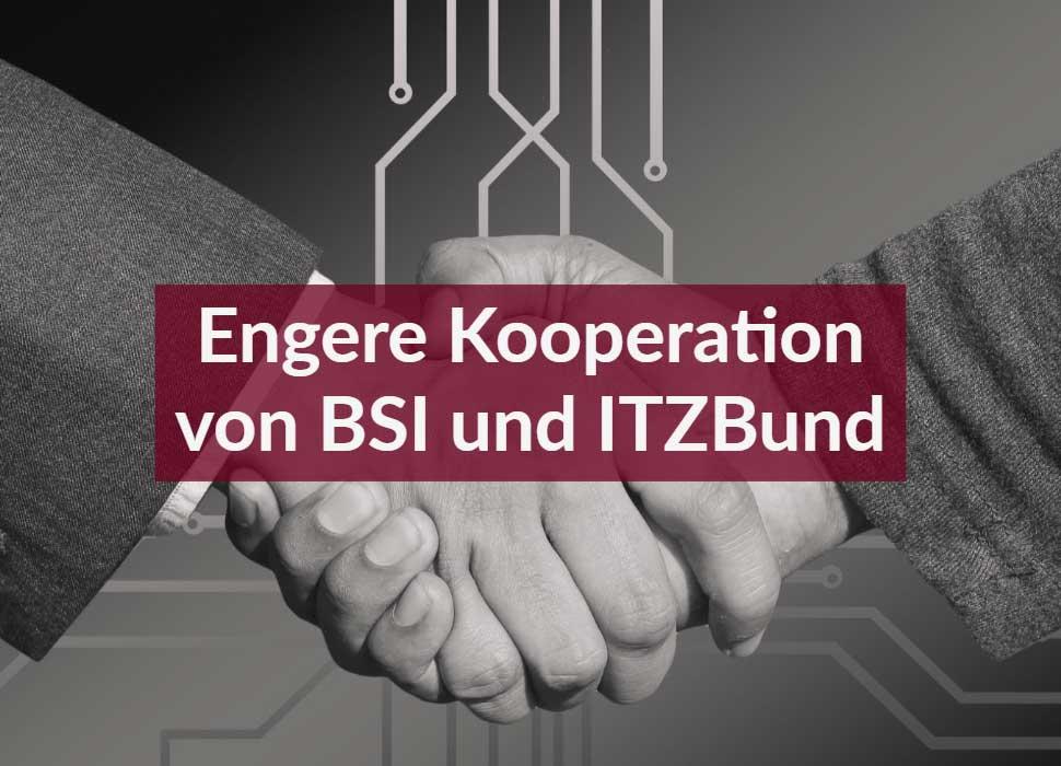 Engere Kooperation von BSI und ITZBund