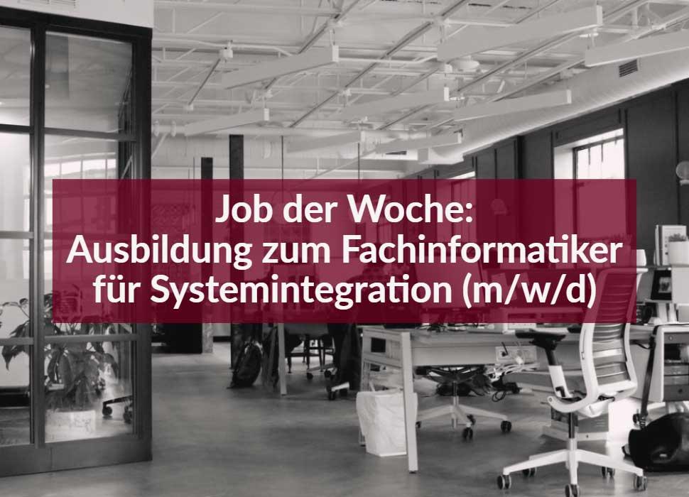 Job der Woche: Ausbildung zum Fachinformatiker für Systemintegration (m/w/d)