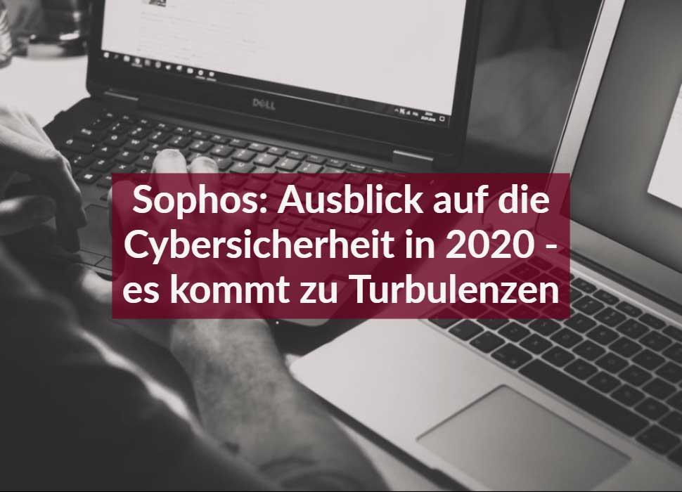 Sophos: Ausblick auf die Cybersicherheit in 2020 - es kommt zu Turbulenzen