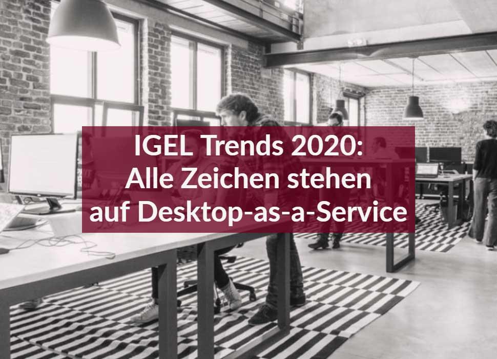 IGEL Trends 2020: Alle Zeichen stehen auf Desktop-as-a-Service