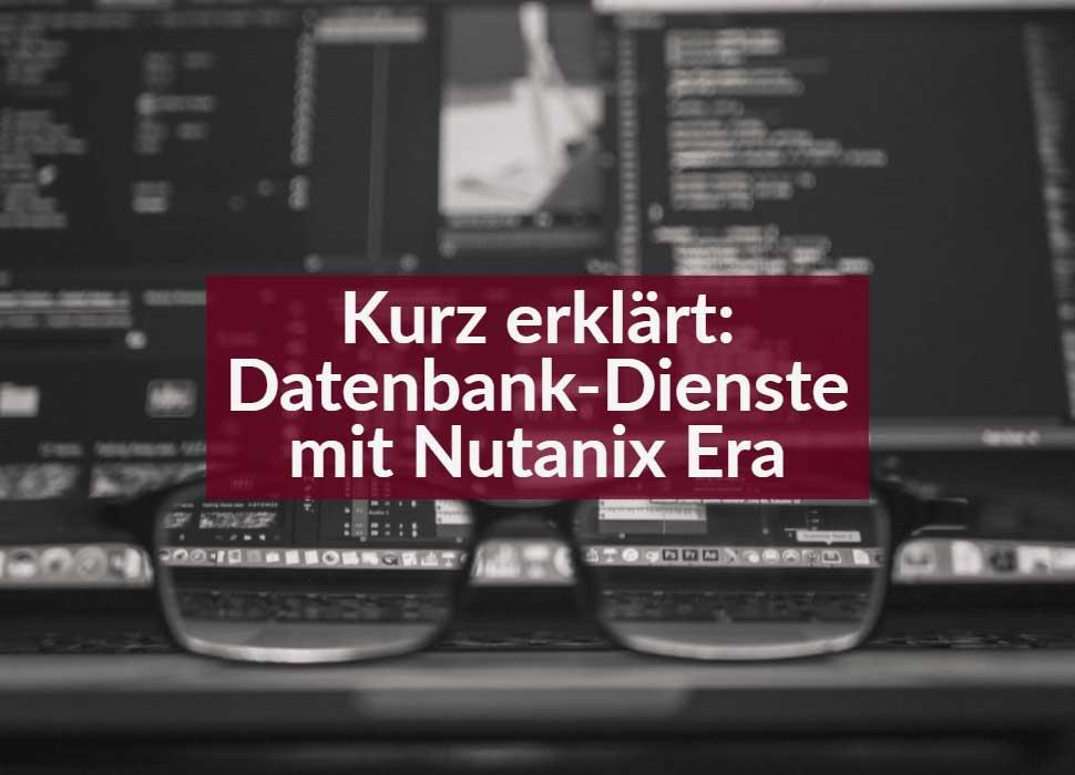 Kurz erklärt: Datenbank-Dienste mit Nutanix Era