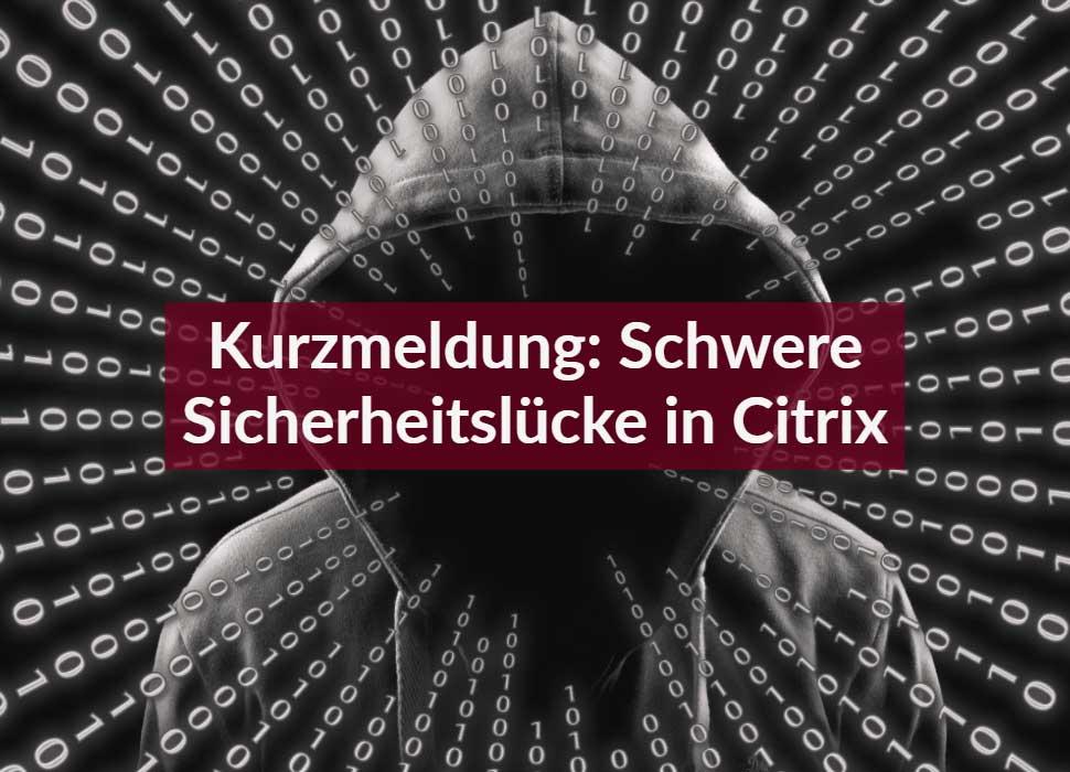 Kurzmeldung: Schwere Sicherheitslücke in Citrix