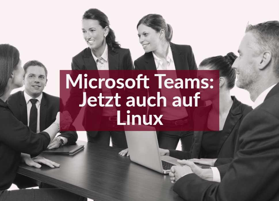 Microsoft Teams: Jetzt auch auf Linux