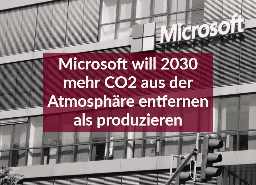 Microsoft will 2030 mehr CO2 aus der Atmosphäre entfernen als produzieren