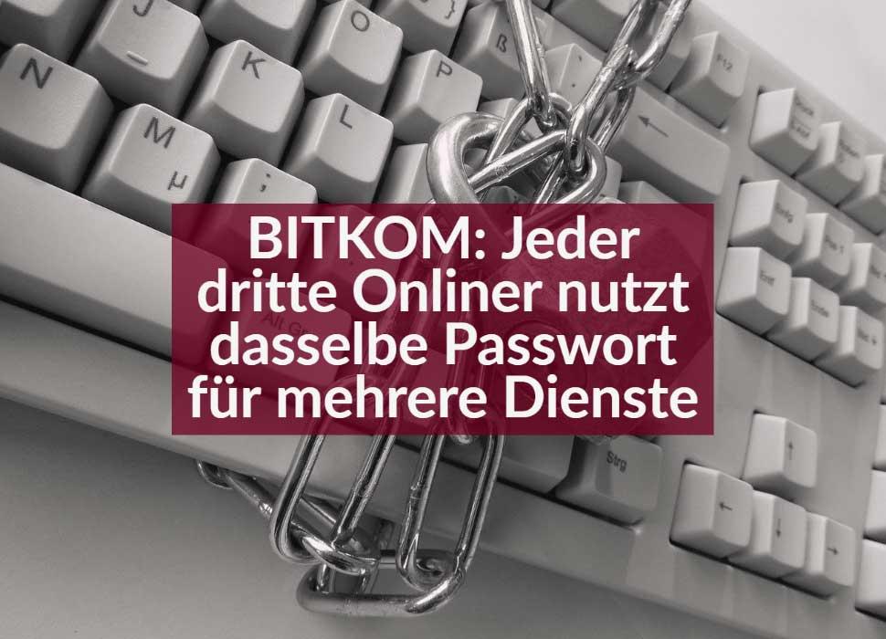 BITKOM: Jeder dritte Onliner nutzt dasselbe Passwort für mehrere Dienste