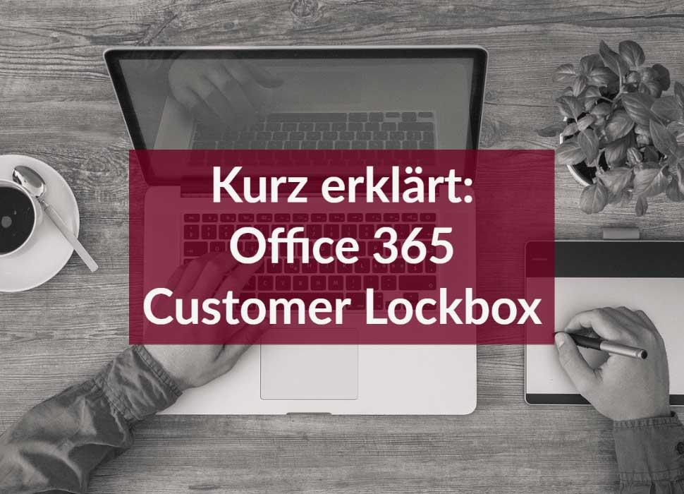 Kurz erklärt: Office 365 CustomerLockbox