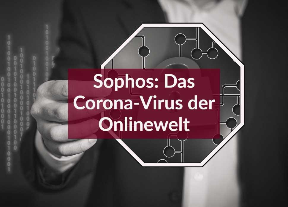 Sophos: Das Corona-Virus der Onlinewelt