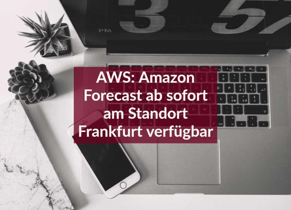 AWS: Amazon Forecast ab sofort am Standort Frankfurt verfügbar