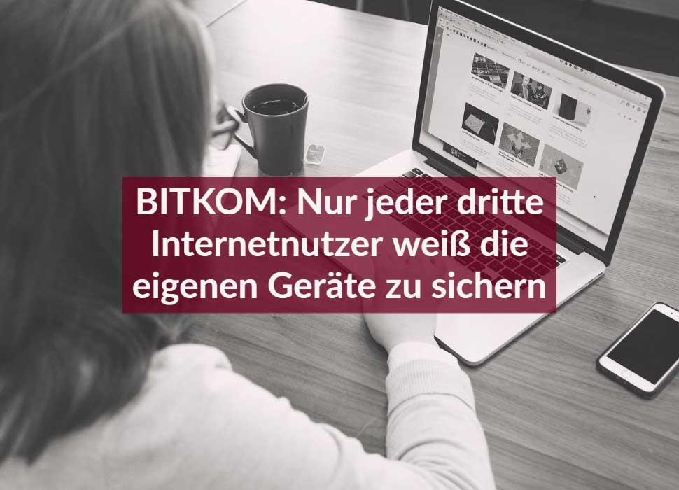 BITKOM: Nur jeder dritte Internetnutzer weiß die eigenen Geräte zu sichern