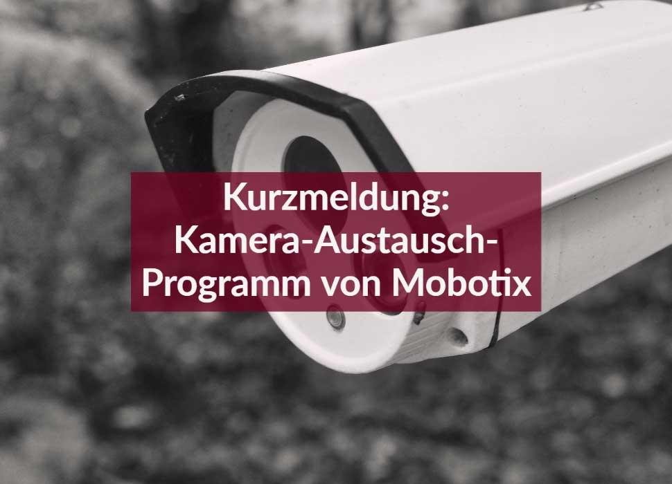 Kurzmeldung: Kamera-Austausch-Programm von Mobotix