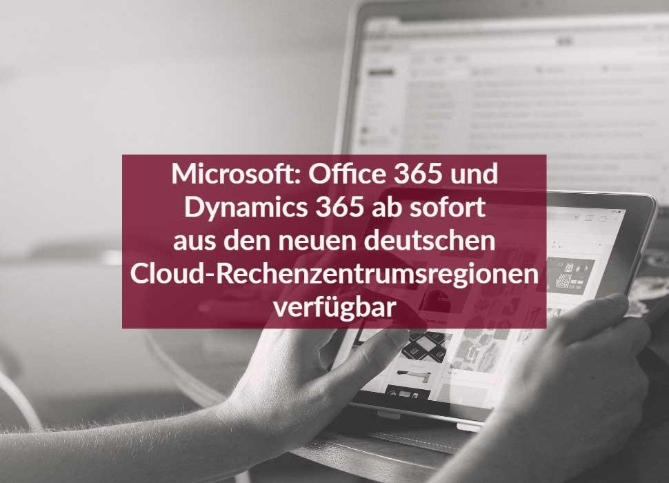 Microsoft: Office 365 und Dynamics 365 ab sofort aus den neuen deutschen Cloud-Rechenzentrumsregionen verfügbar