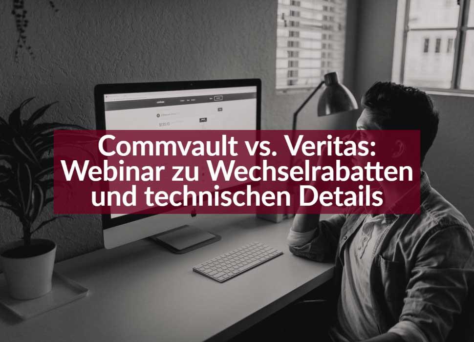 Commvault vs. Veritas: Webinar zu Wechselrabatten und technischen Details