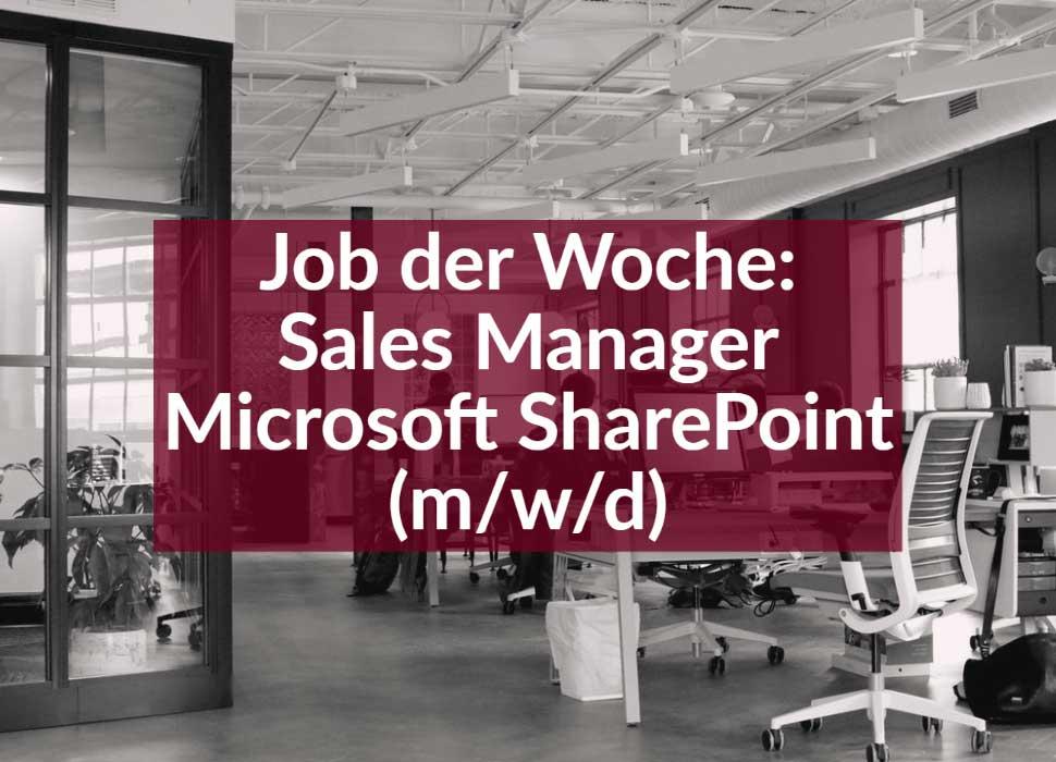 Job der Woche: Sales Manager Microsoft SharePoint (m/w/d)