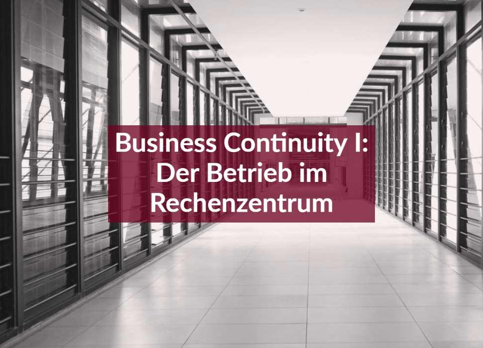 Business Continuity I: Der Betrieb im Rechenzentrum