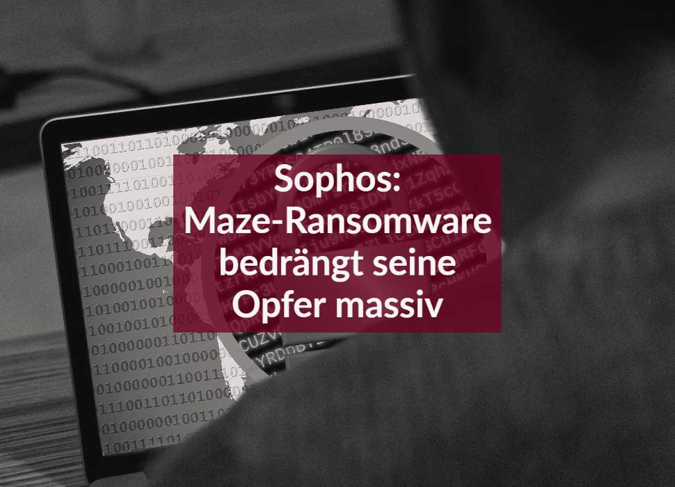 Sophos: Maze-Ransomware bedrängt seine Opfer massiv