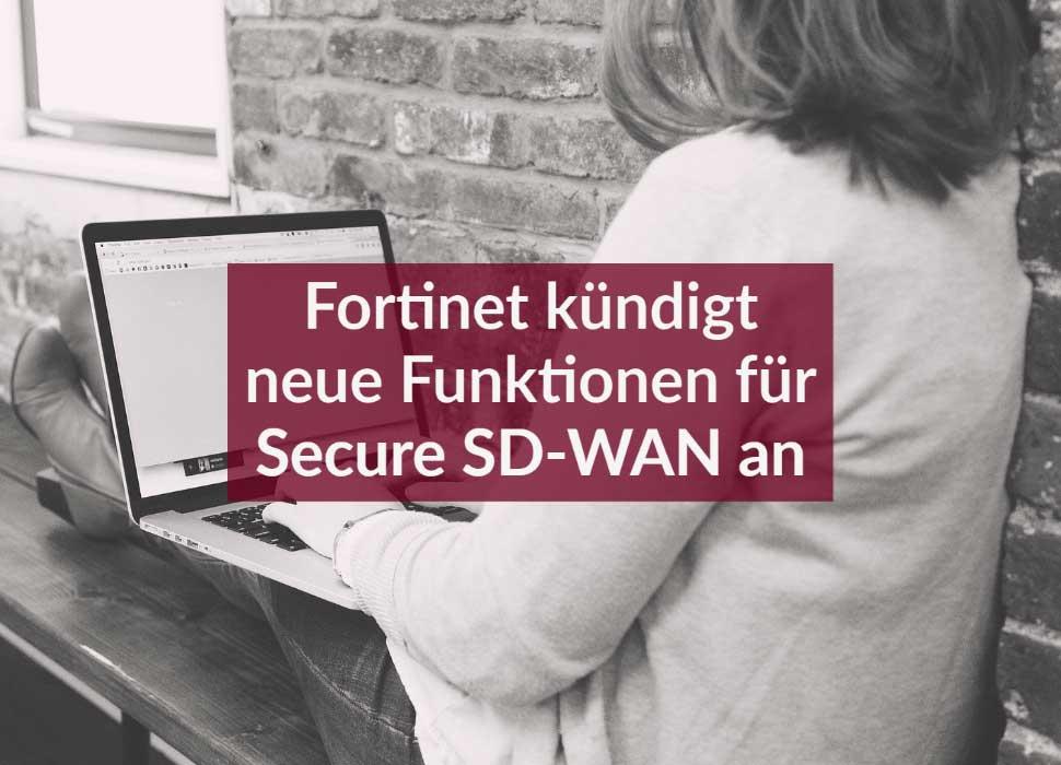 Fortinet kündigt neue Funktionen für Secure SD-WAN an