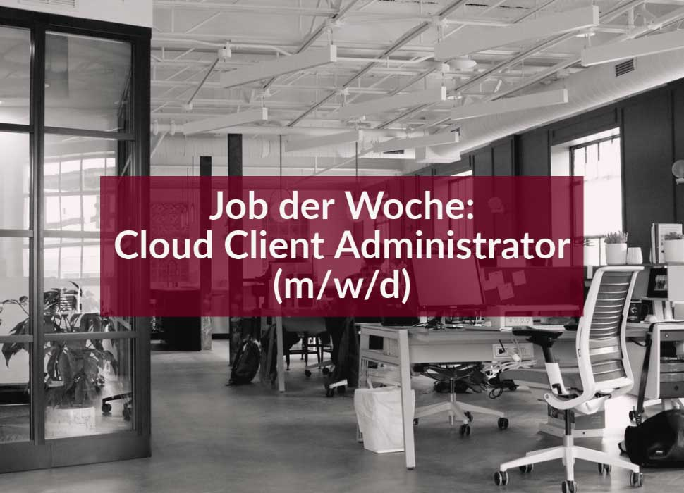 Job der Woche: Cloud Client Administrator (m/w/d)
