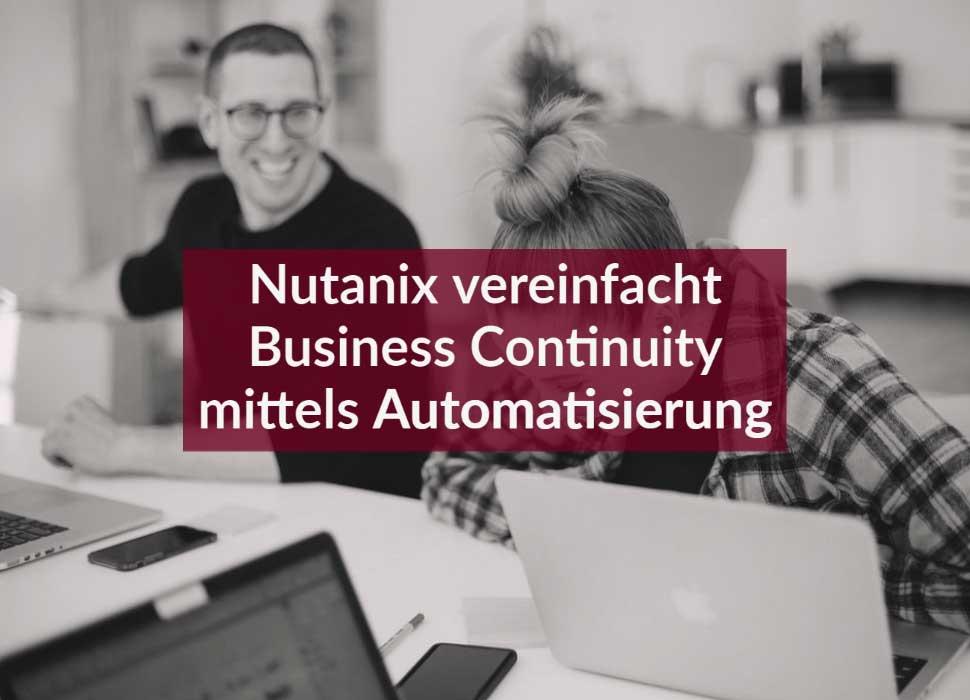 Nutanix vereinfacht Business Continuity mittels Automatisierung