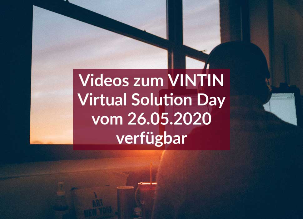 Videos zum VINTIN Virtual Solution Day vom 26.05.2020 verfügbar