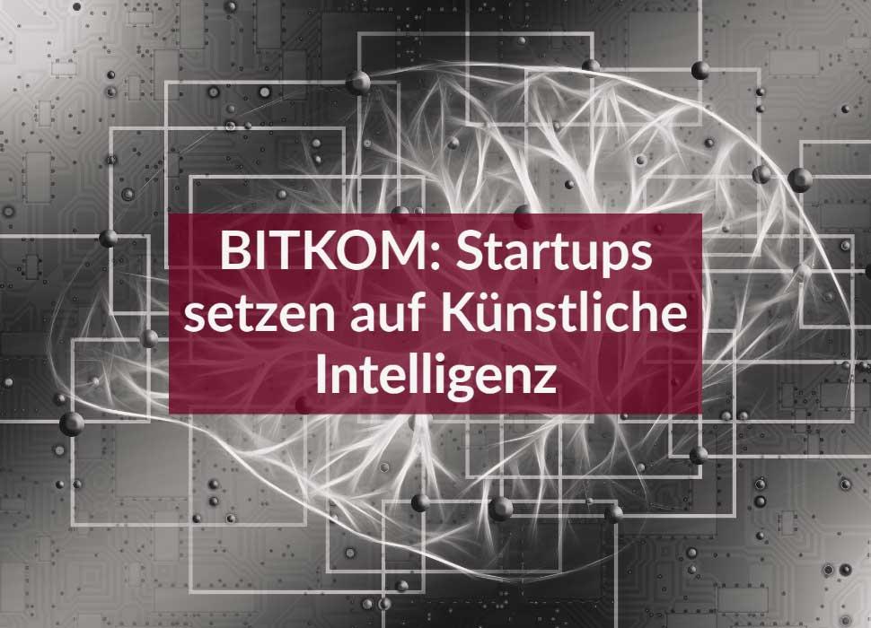 BITKOM: Startups setzen auf Künstliche Intelligenz