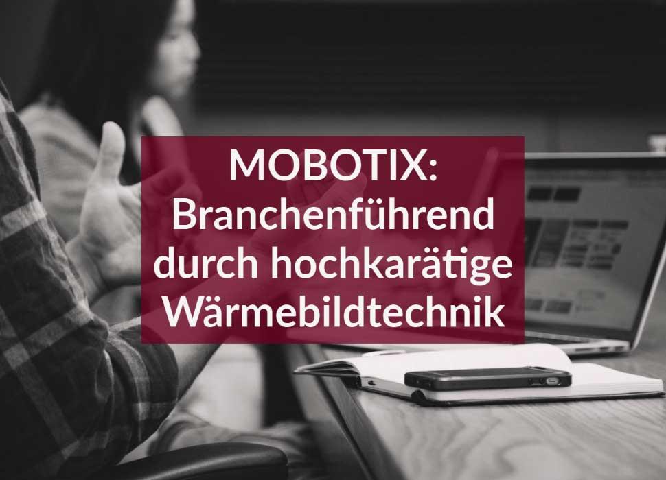 MOBOTIX: Branchenführend durch hochkarätige Wärmebildtechnik