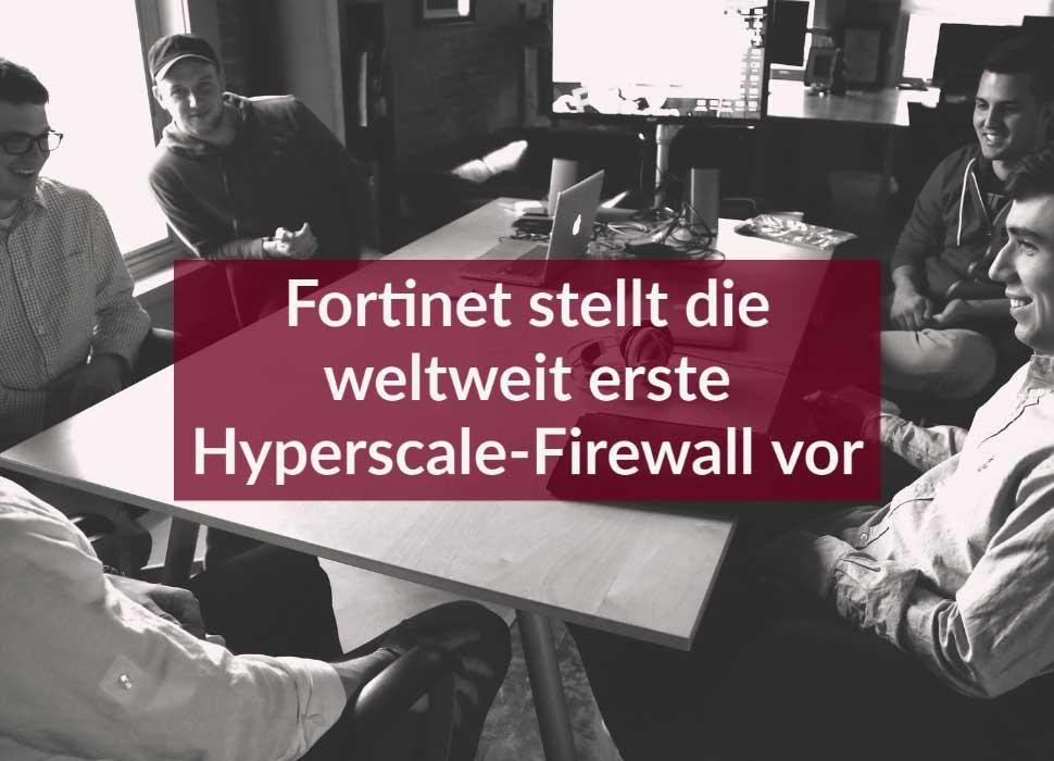 Fortinet stellt die weltweit erste Hyperscale-Firewall vor