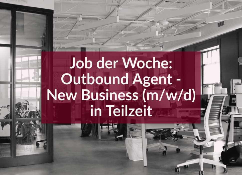 Job der Woche: Outbound Agent - New Business (m/w/d) in Teilzeit
