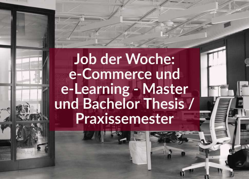 Job der Woche: e-Commerce und e-Learning - Master und Bachelor Thesis / Praxissemester