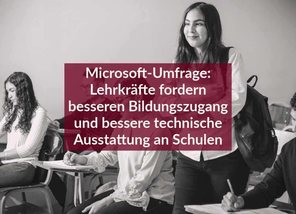 Microsoft-Umfrage: Lehrkräfte fordern besseren Bildungszugang und bessere technische Ausstattung an Schulen