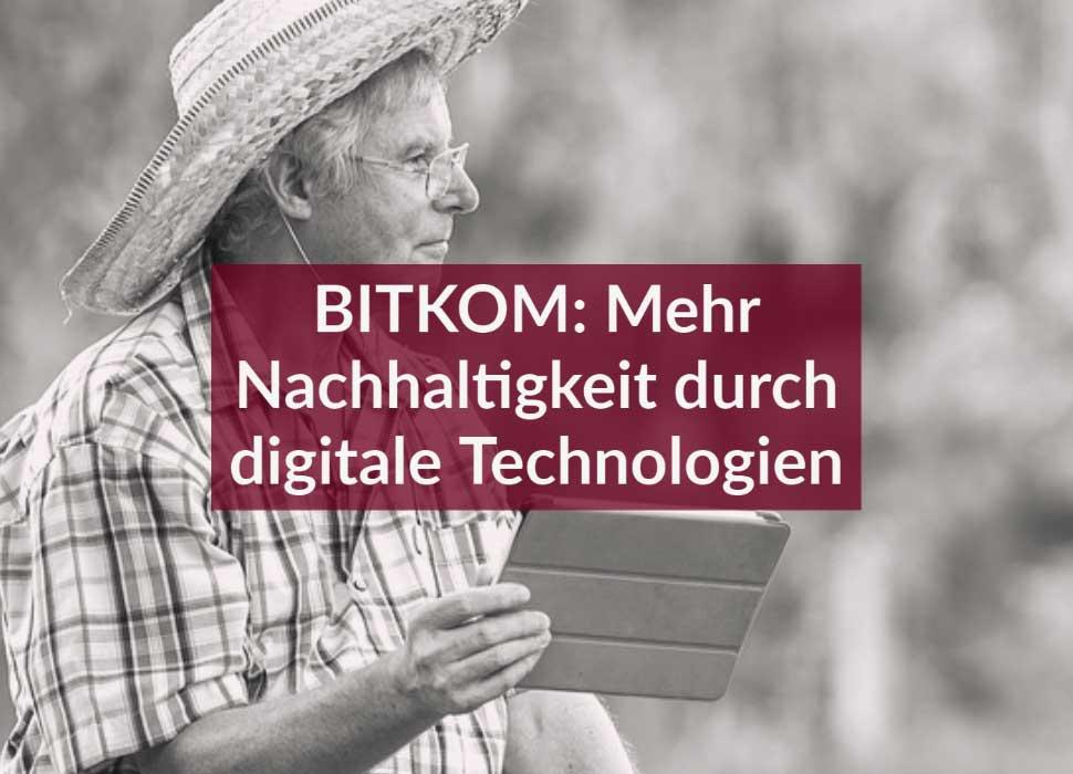 BITKOM: Mehr Nachhaltigkeit durch digitale Technologien