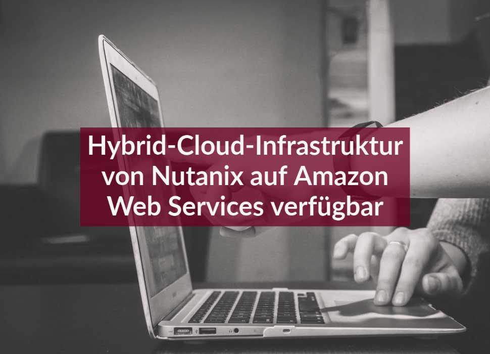Hybrid-Cloud-Infrastruktur von Nutanix auf Amazon Web Services verfügbar